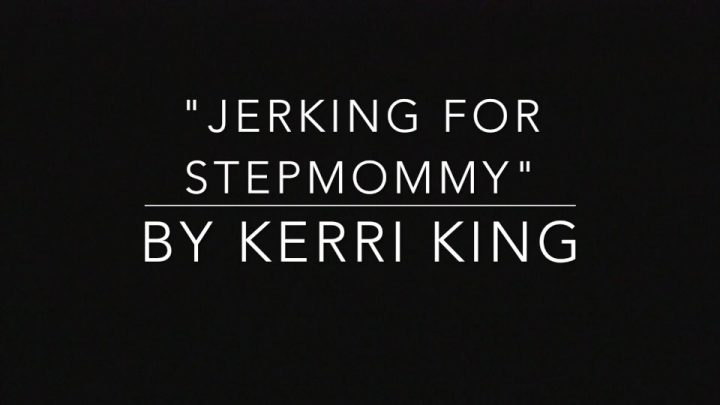 Kerri Kings – Jerking for Stepmommy(Audio)